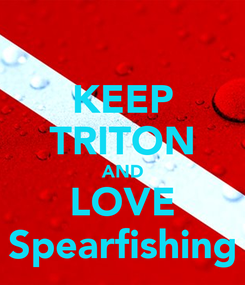 Poster: KEEP TRITON AND LOVE Spearfishing