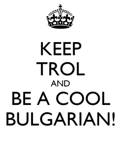 Poster: KEEP TROL AND BE A COOL BULGARIAN!