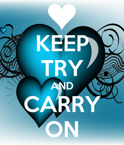 Poster: KEEP TRY AND CARRY ON
