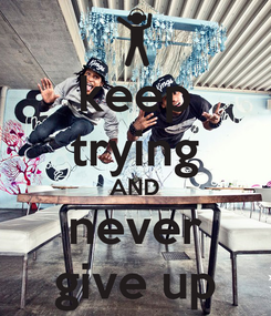 Poster: keep trying AND never give up