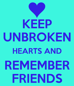 Poster: KEEP UNBROKEN HEARTS AND REMEMBER FRIENDS