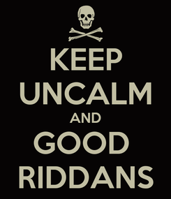 Poster: KEEP UNCALM AND GOOD  RIDDANS