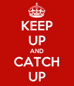 Poster: KEEP UP AND CATCH UP