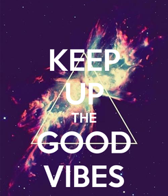 Poster: KEEP UP THE GOOD VIBES