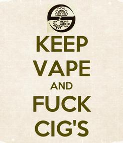 Poster: KEEP VAPE AND FUCK CIG'S