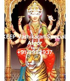Poster: KEEP Vashikaran Speciali Afgor BabaJi +91-9982937