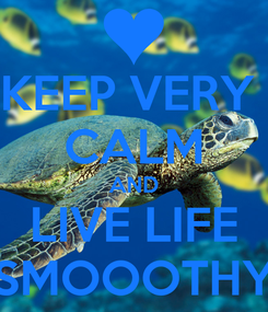 Poster: KEEP VERY  CALM AND LIVE LIFE SMOOOTHY