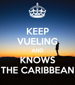 Poster: KEEP VUELING AND KNOWS THE CARIBBEAN