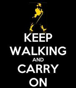Poster: KEEP WALKING AND CARRY ON