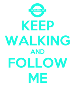 Poster: KEEP WALKING AND FOLLOW ME