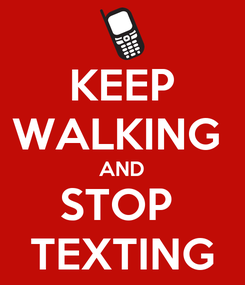 Poster: KEEP WALKING  AND STOP  TEXTING