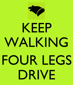 Poster: KEEP WALKING  FOUR LEGS DRIVE