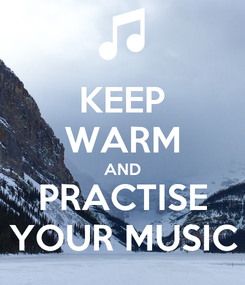 Poster: KEEP WARM AND PRACTISE YOUR MUSIC