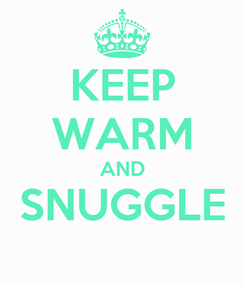 Poster: KEEP WARM AND SNUGGLE