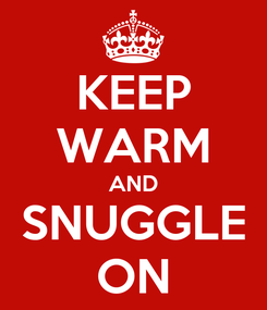 Poster: KEEP WARM AND SNUGGLE ON