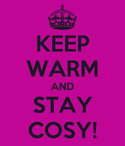 Poster: KEEP WARM AND STAY COSY!