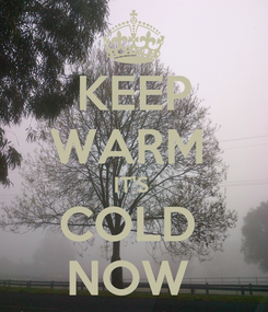 Poster: KEEP WARM  IT'S  COLD  NOW