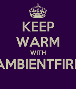 Poster: KEEP WARM WITH AMBIENTFIRE