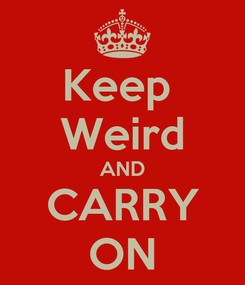 Poster: Keep  Weird AND CARRY ON