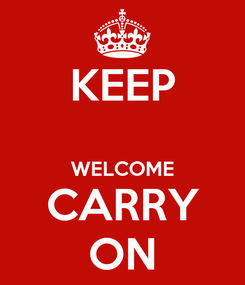 Poster: KEEP  WELCOME CARRY ON