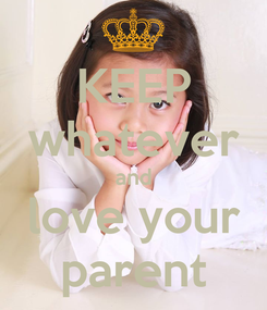 Poster: KEEP whatever and love your parent