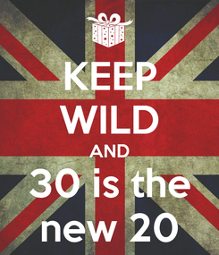 Poster: KEEP WILD AND 30 is the new 20