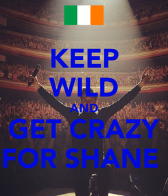 Poster: KEEP WILD AND GET CRAZY FOR SHANE