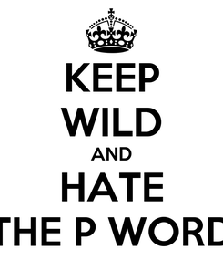 Poster: KEEP WILD AND HATE THE P WORD