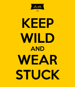 Poster: KEEP WILD AND WEAR STUCK