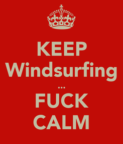Poster: KEEP Windsurfing ... FUCK CALM