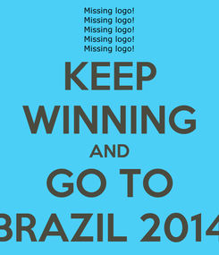 Poster: KEEP WINNING AND GO TO BRAZIL 2014