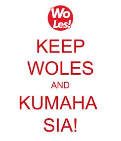 Poster: KEEP WOLES AND KUMAHA  SIA!