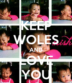 Poster: KEEP WOLES AND LOVE YOU