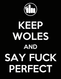 Poster: KEEP WOLES AND SAY FUCK PERFECT