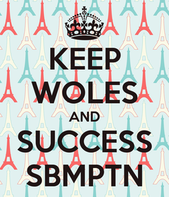 Poster: KEEP WOLES AND SUCCESS SBMPTN