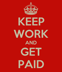 Poster: KEEP WORK AND GET PAID