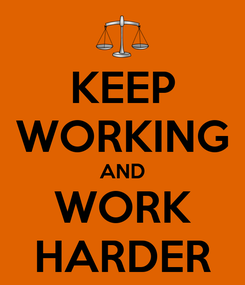 Poster: KEEP WORKING AND WORK HARDER