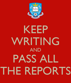 Poster: KEEP WRITING AND PASS ALL THE REPORTS