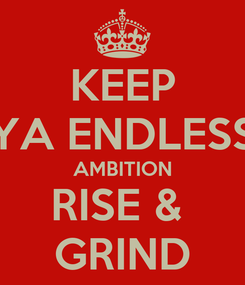 Poster: KEEP YA ENDLESS AMBITION RISE &  GRIND