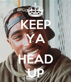 Poster: KEEP YA  HEAD UP