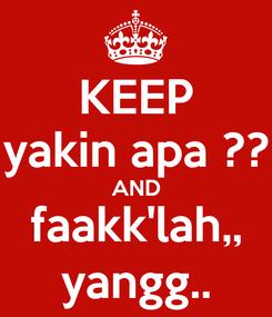Poster: KEEP yakin apa ?? AND faakk'lah,, yangg..
