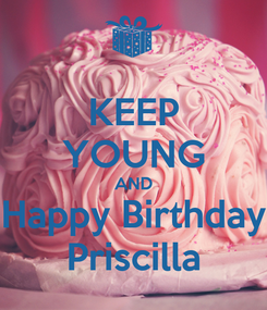 Poster: KEEP YOUNG AND Happy Birthday Priscilla