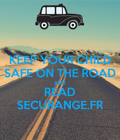 Poster: KEEP YOUR CHILD SAFE ON THE ROAD AND READ SECURANGE.FR