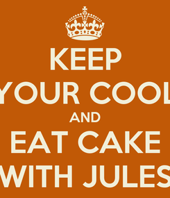 Poster: KEEP YOUR COOL AND EAT CAKE WITH JULES
