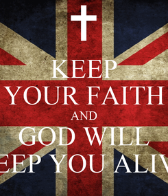Poster: KEEP YOUR FAITH AND GOD WILL KEEP YOU ALIVE