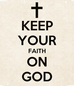 Poster: KEEP YOUR FAITH ON GOD