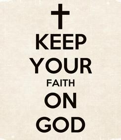 Poster: KEEP YOUR FAITH ON GOD
