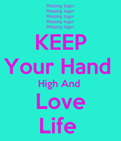 Poster: KEEP Your Hand  High And  Love Life