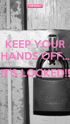 Poster: KEEP YOUR HANDS OFF...  IT'S LOCKED!!