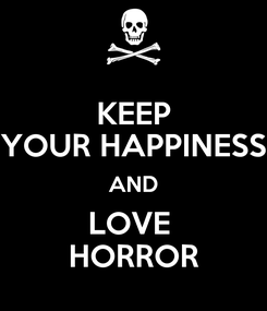Poster: KEEP YOUR HAPPINESS AND LOVE  HORROR